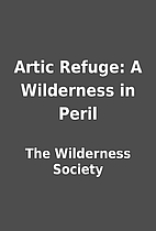 Artic Refuge: A Wilderness in Peril by The…