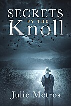 Secrets by the knoll. by Julie Metros