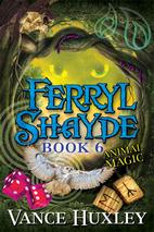 Ferryl Shayde 6: Animal Magic by Vance…