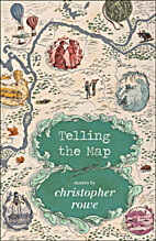 Telling the Map: Stories by Christopher Rowe