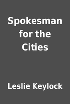 Spokesman for the Cities by Leslie Keylock