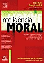 Inteligência Moral by Fred Kiel