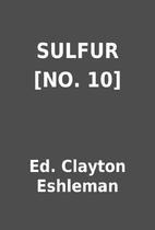 SULFUR [NO. 10] by Ed. Clayton Eshleman