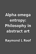 Alpha omega entropy: Philosophy in abstract…