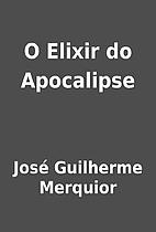 O Elixir do Apocalipse by José Guilherme…