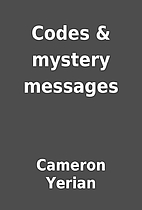 Codes & mystery messages by Cameron Yerian