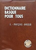 Dictionnaire basque pour tous II. Français…