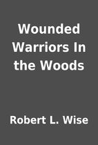 Wounded Warriors In the Woods by Robert L.…