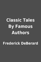 Classic Tales By Famous Authors by Frederick…
