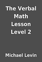 The Verbal Math Lesson Level 2 by Michael…