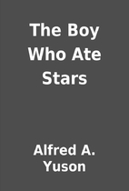 The Boy Who Ate Stars by Alfred A. Yuson