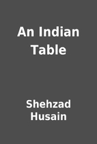 An Indian Table by Shehzad Husain