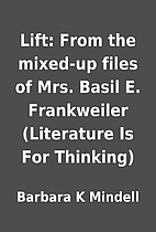Lift: From the mixed-up files of Mrs. Basil…