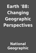 Earth '88: Changing Geographic Perspectives…