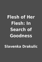 Flesh of Her Flesh: In Search of Goodness by…