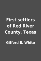 First settlers of Red River County, Texas by…