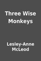 Three Wise Monkeys by Lesley-Anne McLeod