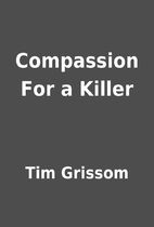 Compassion For a Killer by Tim Grissom