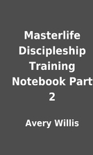 Masterlife Discipleship Training Notebook…