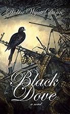Black Dove by Robin Wyatt Dunn
