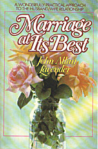Marriage at Its Best by John Allan Lavender