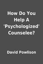 How Do You Help A 'Psychologized' Counselee?…