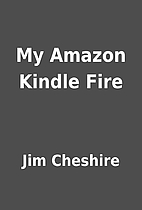 My Amazon Kindle Fire by Jim Cheshire