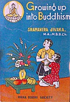 Growing up into Buddhism by Lobzang Jivaka.
