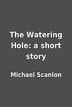 The Watering Hole: a short story by Michael…