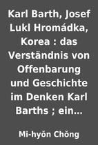 Karl Barth, Josef Lukl Hromádka, Korea :…