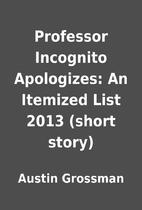 Professor Incognito Apologizes: An Itemized…