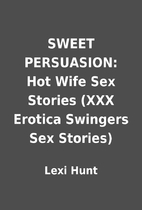 SWEET PERSUASION: Hot Wife Sex Stories (XXX…