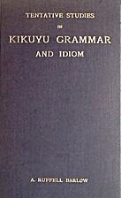 Tentative studies in Kikuyu grammar and…