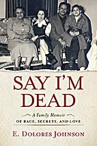 Say I'm Dead: A Family Memoir of Race,…