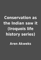 Conservation as the Indian saw it (Iroquois…