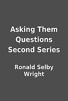 Asking Them Questions Second Series by…