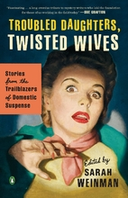 Troubled Daughters, Twisted Wives: Stories…
