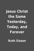 Jesus Christ the Same Yesterday, Today, and…