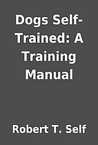Dogs Self-Trained: A Training Manual by…
