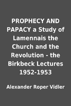 PROPHECY AND PAPACY a Study of Lamennais the…