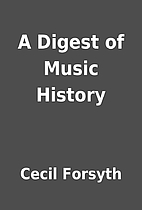 A Digest of Music History by Cecil Forsyth