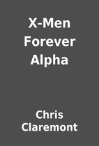 X-Men Forever Alpha by Chris Claremont