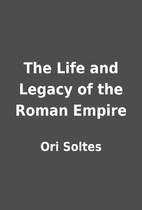 The Life and Legacy of the Roman Empire by…