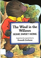 Wind in the Willows: Home Sweet Home (The…