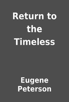 Return to the Timeless by Eugene Peterson