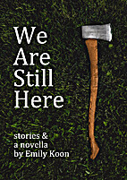 We Are Still Here: Stories & A Novella by…
