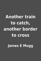 Another train to catch, another border to…