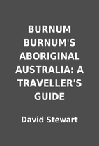 BURNUM BURNUM'S ABORIGINAL AUSTRALIA: A…