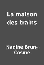 La maison des trains by Nadine Brun-Cosme