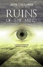 Ruins of the mind by Jason Stadtlander